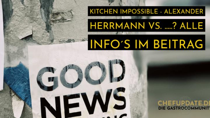 Kitchen Impossible – Alexander Herrmann VS. …..? Alle Info´s im Beitrag